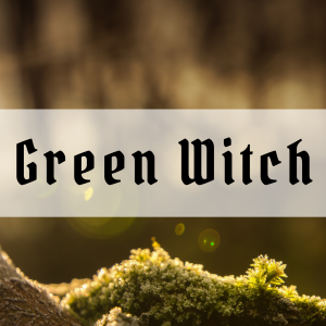 11 magical signs you might be a Green Witch – Types of Witches Series