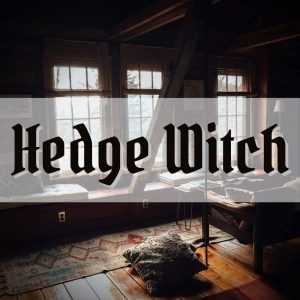11 magical signs that you might be a Hedge Witch – Types of Witches Series