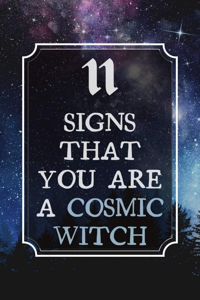 11 signs that you are a cosmic witch - types of witches